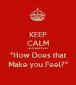 "KEEP CALM and ask them ""How Does that Make you Feel?"" - Personalised Poster large"