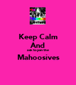 Keep Calm And ask to join the Mahoosives  - Personalised Poster large