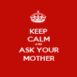 KEEP CALM AND ASK YOUR MOTHER - Personalised Poster large