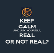 KEEP CALM AND ASK YOURSELF, REAL OR NOT REAL? - Personalised Poster large