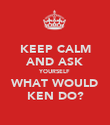 KEEP CALM AND ASK YOURSELF WHAT WOULD KEN DO? - Personalised Poster large