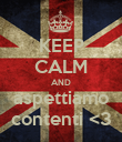 KEEP CALM AND aspettiamo contenti <3 - Personalised Poster large