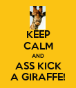 KEEP CALM AND ASS KICK A GIRAFFE! - Personalised Poster large