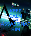 KEEP CALM AND ASSASSINAT HIM - Personalised Poster large