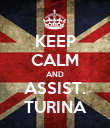 KEEP CALM AND ASSIST. TURINA - Personalised Poster large