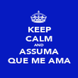 KEEP CALM AND ASSUMA QUE ME AMA - Personalised Poster large