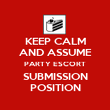 KEEP CALM AND ASSUME PARTY ESCORT SUBMISSION POSITION - Personalised Poster large