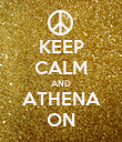 KEEP CALM AND ATHENA ON - Personalised Poster large