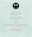 KEEP CALM AND Ativan, Ativan, Ativan - Personalised Poster large