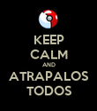 KEEP CALM AND ATRAPALOS TODOS - Personalised Poster large
