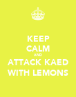 KEEP CALM AND ATTACK KAED WITH LEMONS - Personalised Poster large