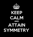 KEEP CALM AND ATTAIN SYMMETRY - Personalised Poster large