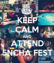 KEEP CALM AND ATTEND 5NCHA FEST - Personalised Poster large