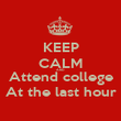 KEEP CALM AND Attend college At the last hour - Personalised Poster large