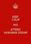 KEEP CALM AND ATTEND HAWAIIAN DREAM - Personalised Poster large