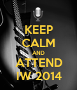 KEEP CALM AND ATTEND IW 2014 - Personalised Poster large