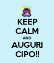 KEEP CALM AND AUGURI CIPO!! - Personalised Poster large