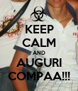 KEEP CALM AND AUGURI COMPAA!!! - Personalised Poster large