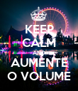 KEEP CALM AND AUMENTE O VOLUME - Personalised Poster large