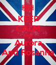 KEEP CALM AND Aurora And Rosanna - Personalised Poster large