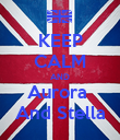 KEEP CALM AND Aurora  And Stella - Personalised Poster large