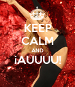 KEEP CALM AND ¡AUUUU!  - Personalised Poster large