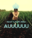 KEEP CALM AND AUUUUUU  - Personalised Poster large