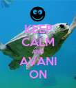 KEEP CALM AND AVANI ON - Personalised Poster large
