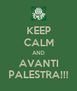 KEEP CALM AND AVANTI PALESTRA!!! - Personalised Poster large