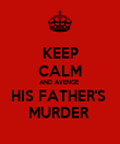 KEEP CALM AND AVENGE  HIS FATHER'S  MURDER  - Personalised Poster large