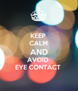 KEEP  CALM AND AVOID  EYE CONTACT - Personalised Poster large