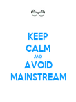 KEEP CALM AND AVOID MAINSTREAM - Personalised Poster large