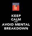KEEP CALM AND AVOID MENTAL BREAKDOWN - Personalised Poster large
