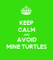 KEEP CALM AND AVOID MINE TURTLES - Personalised Poster large