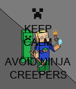 KEEP CALM AND AVOID NINJA CREEPERS - Personalised Poster large