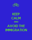 KEEP CALM AND AVOID THE IMMIGRATION - Personalised Poster large