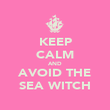 KEEP CALM AND AVOID THE SEA WITCH - Personalised Poster large