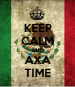 KEEP CALM AND AXA TIME - Personalised Poster large