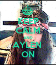 KEEP CALM AND AYLEN  ON - Personalised Poster large
