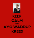 KEEP CALM AND AYO WADDUP KREES - Personalised Poster large