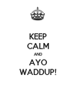 KEEP CALM AND AYO WADDUP! - Personalised Poster large