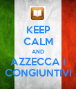 KEEP CALM AND AZZECCA I CONGIUNTIVI - Personalised Poster large