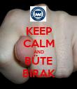 KEEP CALM AND BÜTE BIRAK - Personalised Poster large