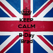 KEEP CALM AND B-Day Brad - Personalised Poster large