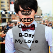KEEP CALM AND B-Day My Love - Personalised Poster large