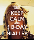 KEEP CALM AND :) B-DAY NIALLER - Personalised Poster large