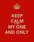 KEEP CALM AND B MY ONE AND ONLY - Personalised Poster large