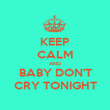 KEEP CALM AND BABY DON'T CRY TONIGHT - Personalised Poster large