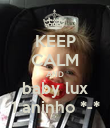 KEEP CALM AND baby lux 1 aninho *-* - Personalised Poster large