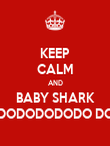 KEEP CALM AND BABY SHARK DODODODODO DO - Personalised Poster large